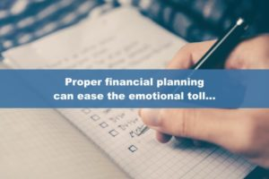 Proper financial planning can ease the emotional toll