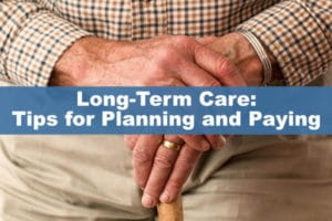 Long-Term Care: Tips for Planning and Paying
