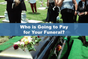 Who is Going to Pay for Your Funeral?