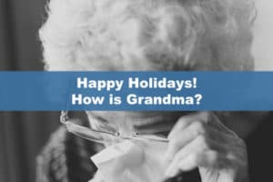 Happy Holidays! How is Grandma?