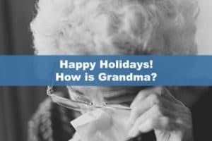 Happy Holidays! How is Grandma?