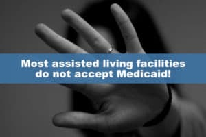Most assisted living facilities don't accept Medicaid