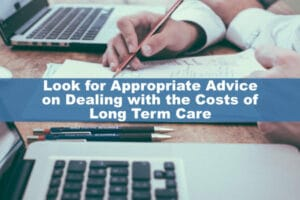 Look for Expert Advice on Dealing with Cost of Long Term Care