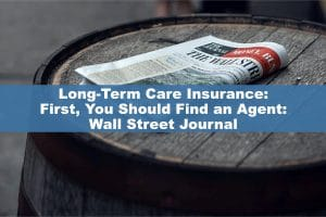 "Wall Street Journal: First, You Should Find an ""Long Term Care Insurance"" Agent"